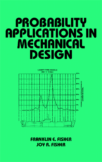 Probability Applications in Mechanical Design by Franklin E. Fisher and Joy R. Fisher